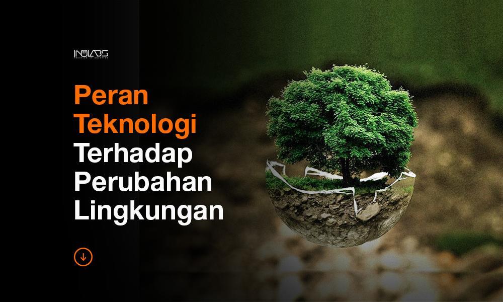 Peran Teknologi Terhadap Perubahan Lingkungan