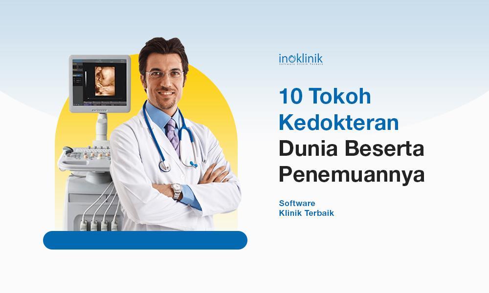 10 Tokoh Kedokteran Dunia Beserta Penemuannya