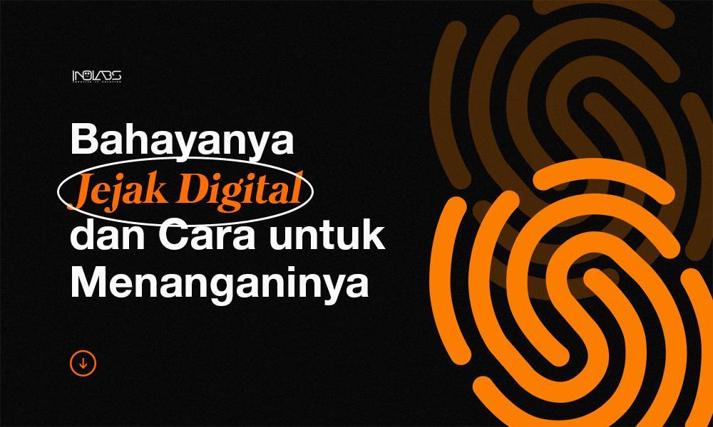 Kenali Bahaya Jejak Digital dan Cara Menanganinya